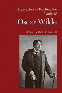 Approaches to Teaching the Works of Oscar Wilde - Herausgeber: Smith, Philip E. Ii