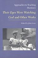 Approaches to Teaching Hurston's Their Eyes Were Watching God and Other Works (Approaches to Teaching World Literature)