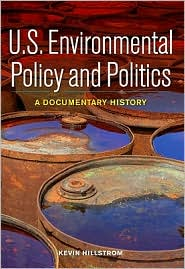 U.S. Environmental Policy and Politics: A Documentary History - Kevin Hillstrom, Laurie Hillstrom