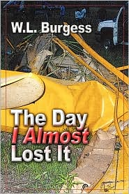 The Day I Almost Lost It - W.L. Burgess