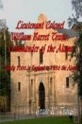 Lieutenant Colonel William Barret Travis: Commander of the Alamo: Family 1066 in England to 1836 the Alamo