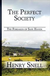 The Perfect Society: The Forsaken of Safe Haven - Snell, Henry