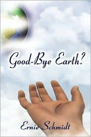 Good-Bye Earth? - Ernie Schmidt
