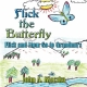 Flick the Butterfly - John A. Kleczka