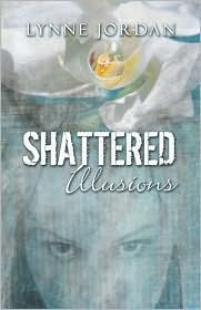 Shattered Illusions - Lynne Jordan