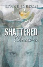 Shattered Illusions - Jordan, Lynne