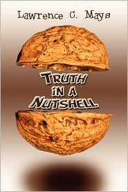 Truth In A Nutshell - Lawrence C. Mays