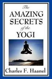 The Amazing Secrets of the Yogi - Haanel, Charles F.