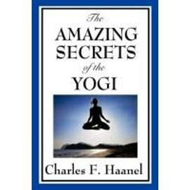 The Amazing Secrets of the Yogi - Charles F. Haanel