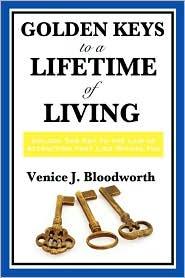 Golden Keys To A Lifetime Of Living - Venice J. Bloodworth