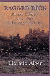 Ragged Dick -Or- Street Life in New York with Boot-Blacks - Alger, Horatio, Jr.