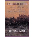 Ragged Dick -Or- Street Life in New York with Boot-Blacks - Horatio Jr Alger
