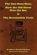 Holmes, Sr. Oliver Wendell: The One-Hoss-Shay, How the Old Horse Won the Bet, The Broomstick Train