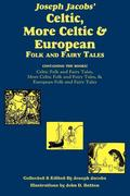 Jacobs, Joseph: Joseph Jacobs´ Celtic, More Celtic, and European Folk and Fairy Tales