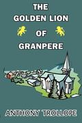 Trollope, Anthony: The Golden Lion of Granpere