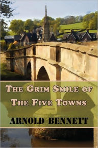 The Grim Smile Of The Five Towns - Arnold Bennett