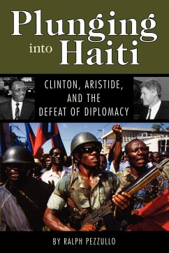Plunging Into Haiti: Clinton, Aristide, and the Defeat of Diplomacy - Pezzullo, Ralph