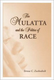 The Mulatta and the Politics of Race - Teresa C. Zackodnik