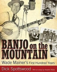 Banjo on the Mountain: Wade Mainer's First Hundred Years - Spottswood, Dick