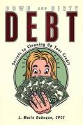 Down and Dirty Debt: Secrets to Cleaning Up Your Credit