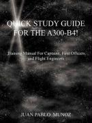 !The Quick Study Guide for the A300-B4!: !The Quick Reference Guide for the A300-B4!