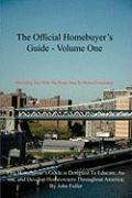 The Official Homebuyer's Guide - Volume One: Providing You with the Road Map to Home-Ownership: This Homebuyer's Guide Is Designed to Educate, Assist,