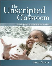 The Unscripted Classroom: Emergent Curriculum in Action - Susan Stacey