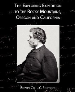 The Exploring Expedition to the Rocky Mountains, Oregon and California - Fremont, Brevet Col J. C.