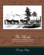 The Mule - A Treatise on the Breeding, Training, and Uses to Which He May Be Put - Riley, Harvey