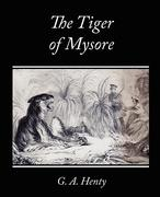 Henty, G. A.: The Tiger of Mysore - A Story of the War with Tippoo Saib