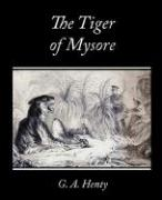 The Tiger of Mysore - A Story of the War with Tippoo Saib