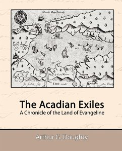 The Acadian Exiles - A Chronicle of the Land of Evangeline - Doughty, Arthur G.