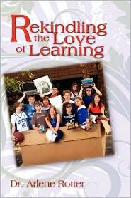 Rekindling The Love Of Learning - Arlene Rotter