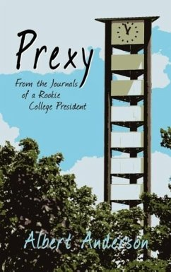 Prexy, From The Journals Of A Rookie College President - Anderson, Albert