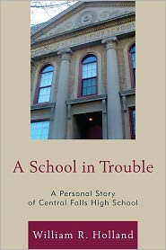 A School in Trouble: A Personal Story of Central Falls High School - William R. Holland, Anna Cano Morales