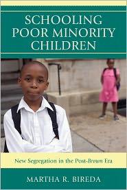 Schooling Poor Minority Children: New Segregation in the Post-Brown Era - Martha R. Bireda