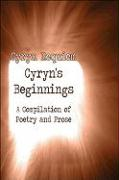 Cyryn's Beginnings:: A Compilation of Poetry and Prose