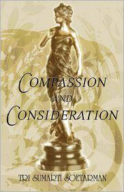 Compassion And Consideration - Tri Sumarti Soetarman