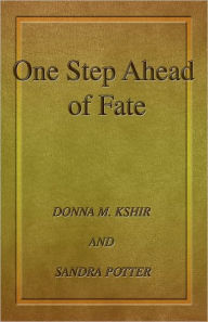 One Step Ahead Of Fate - Donna M. Kshir
