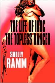 The Life Of Iroc The Topless Dancer - Shelly Ramm