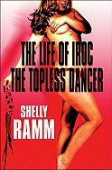 The Life of Iroc the Topless Dancer