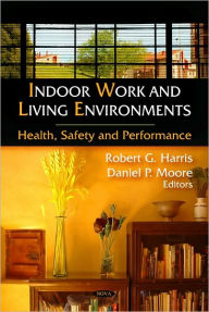 Indoor Work and Living Environments: Health, Safety and Performance - Robert G. Harris