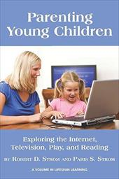 Parenting Young Children: Exploring the Internet, Television, Play, and Reading - Strom, Robert D. / Strom, Paris S.