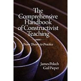 The Comprehensive Handbook of Constructivist Teaching - James Pelech