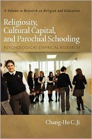Religiosity, Cultural Capital, And Parochial Schooling - Chang-Ho C. Ji