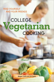 College Vegetarian Cooking: Feed Yourself and Your Friends - Megan Carle