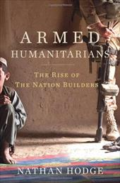 Armed Humanitarians: The Rise of the Nation Builders - Hodge, Nathan