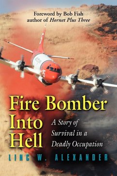 Fire Bomber Into Hell: A Story of Survival in a Deadly Occupation - Alexander, Linc W.