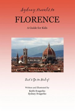 Sydney Travels to Florence: A Guide for Kids - Let's Go to Italy! - Svagerko, Keith Svagerko, Sydney