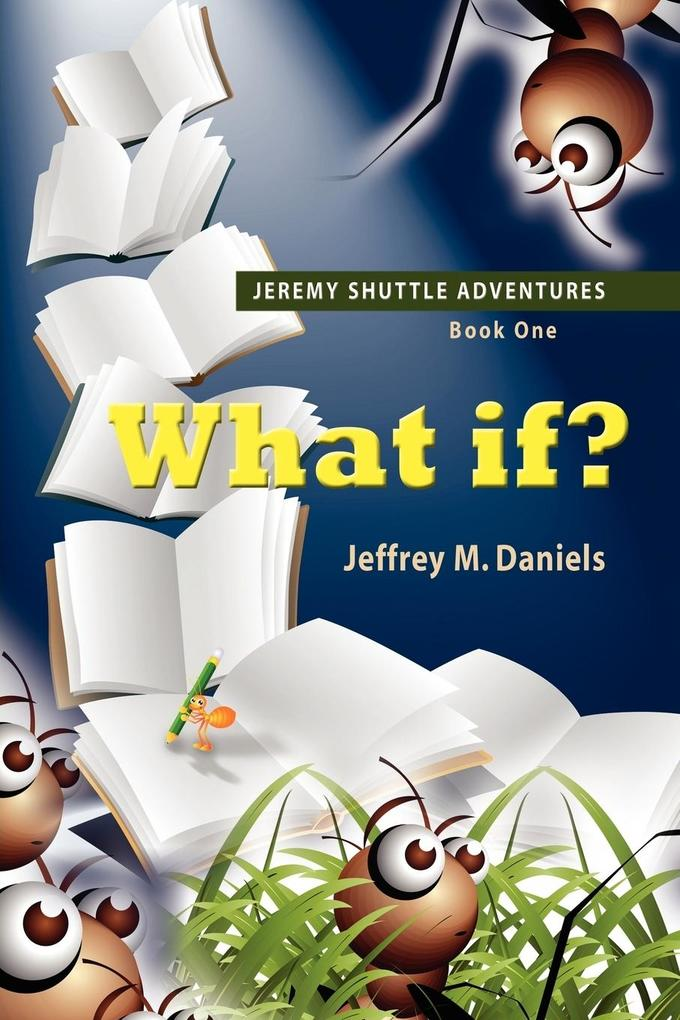 What If? - Jeremy Shuttle Adventures, Book One als Taschenbuch von Jeffrey M. Daniels - Booklocker.com, Inc.